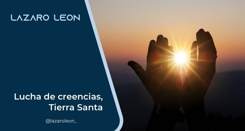 Formación Lázaro León - Lucha de creencias, Tierra Santa