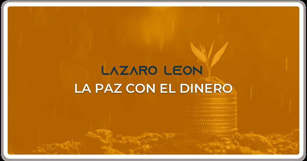 Lazaro Leon - La Paz con el Dinero