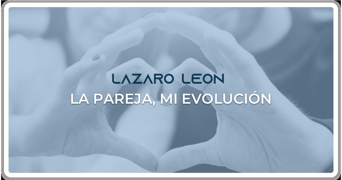 Lazaro Leon - La Pareja Mi Evolucion